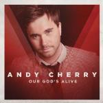 Free Song Download: Our God's Alive By Andy Cherry!